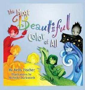 The Most Beautiful Color of All by Kelly T Fischer (Hardback, 2011)
