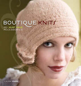 Boutique Knits: 20+ Must Have Accessories, Irwin, Laura, New Book