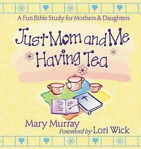 Just-Mom-and-Me-Having-Tea-A-Fun-Bible-Study-for-Mothers-and-Daughters