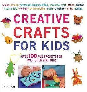 Creative Crafts for Kids: Over 100 Fun Projects for Two to Ten Year Olds, Accept