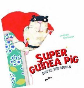 Super Guinea Pig Saves the World ' Udo Weigelt