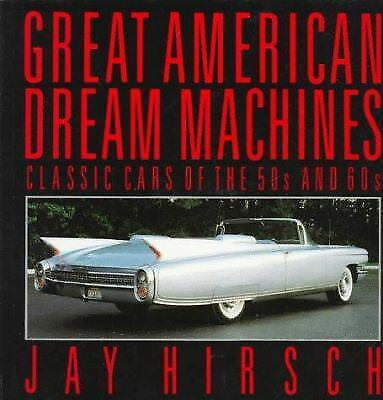Great American Dream Machines : Classic Cars of the 50s and 60s by Jay (Great Classic Cars)