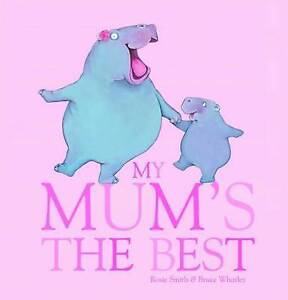 MY MUM'S THE BEST Childrens Picture Story Book Hard Cover by Rosie Smith NEW