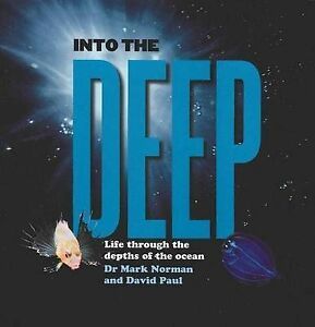 Into the Deep: Life Through the Depths of the Ocean ' Mark Norman New, free airm