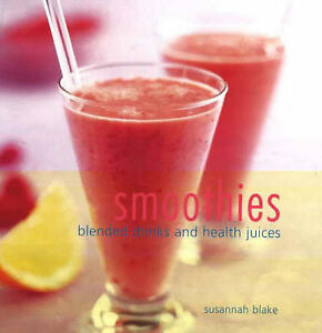 Smoothies: Blended Drinks and Health Juices, Blake, Susannah