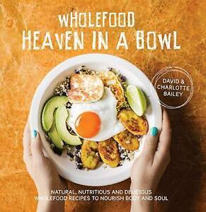 Wholefood Heaven in a Bowl Natural Nutritious and Delicious Wholefood Recipes - Leicester, United Kingdom - Wholefood Heaven in a Bowl Natural Nutritious and Delicious Wholefood Recipes - Leicester, United Kingdom