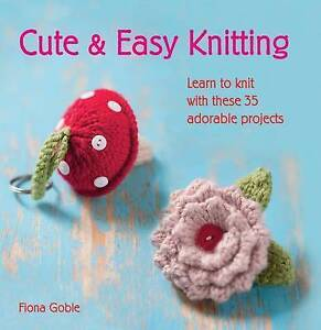 Cute and Easy Knitting, Fiona Goble