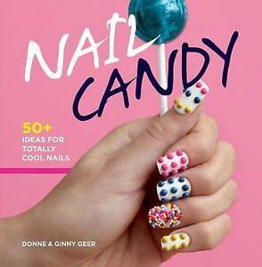 NAIL CANDY : 50+ Ideas for Totally Cool Nails : AU1-R1A : HBS923 : NEW BOOK