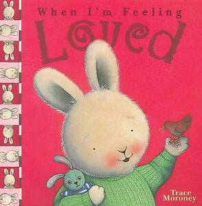 When I'm Feeling Loved by Trace Moroney (Sturdy Paperback) excellent condition