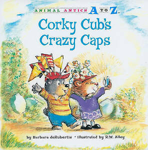 Corky Cub's Crazy Caps (Animal Antics A to Z) by Barbara deRubertis