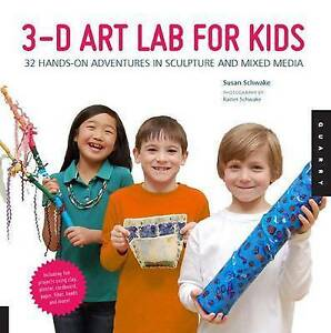 3D Art Lab for Kids: 32 Adventures in Sculpture and Mixed Media by Susan...
