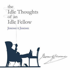 The Idle Thoughts of an Idle Fellow by Jerome K. Jerome (Paperback, 2004) 190...