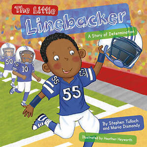 The Little Linebacker: A Story of Determination By Dismondy, Maria -Paperback