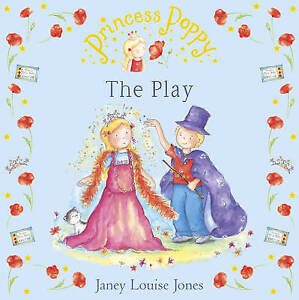 Princess Poppy: The Play (Princess Poppy Picture Books), Jones, Janey Louise | P