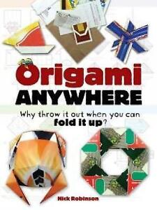 Origami Anywhere: Why Throw It Out When You Can Fold It Up? by Nick Robinson...
