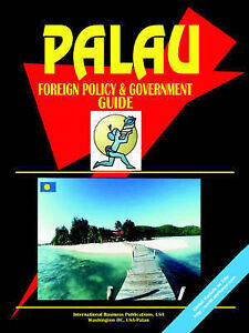 NEW Palau Foreign Policy And Government Guide by Ibp Usa