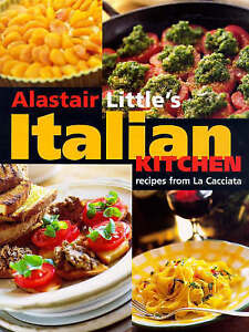 "Alistair Little's Italian Kitchen: Recipes from ""La Cacciata"",Little, Alastair,N"