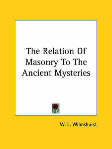 NEW The Relation Of Masonry To The Ancient Mysteries by W. L. Wilmshurst