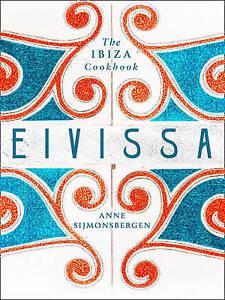Eivissa The Ibiza Cookbook by Anne Sijmonsbergen BRAND NEW BOOK (Hardback, 2016)
