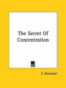 NEW The Secret Of Concentration by C. Alexander
