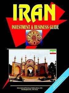 NEW Iran Investment And Business Guide by Ibp Usa