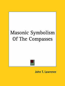 NEW Masonic Symbolism Of The Compasses by John T. Lawrence