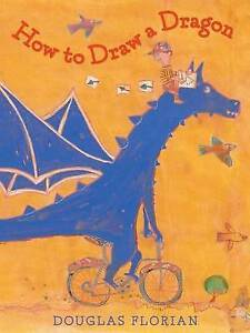 How to Draw a Dragon by Florian, Douglas 9781442473997 -Hcover