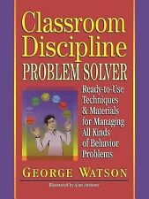 Classroom Discipline Problem Solver : Ready-to-Use Techniques and Materials...