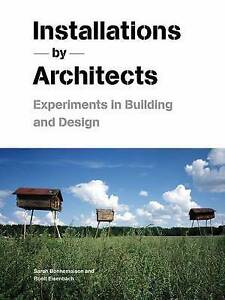 NEW Installations By Architects: Experiments in Building and Design