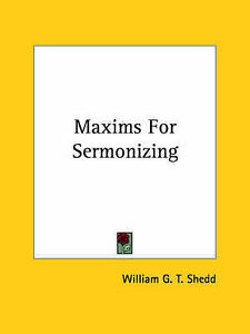 NEW Maxims For Sermonizing by William G. T. Shedd