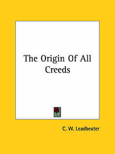 NEW The Origin Of All Creeds by C. W. Leadbeater