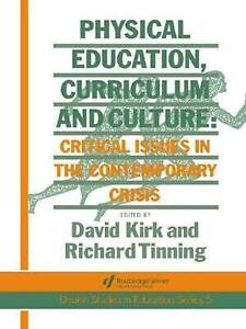 Physical Education, Curriculum And Culture: Critical Issues In The Contemporary
