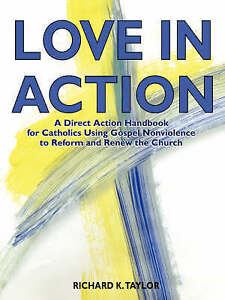 Love in Action Direct-Action Handbook for Catholics Using Gosp by Taylor Richard