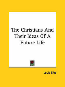 NEW The Christians And Their Ideas Of A Future Life by Louis Elbe