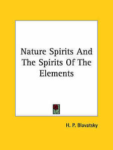 NEW Nature Spirits And The Spirits Of The Elements by H. P. Blavatsky