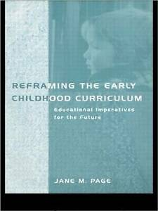 Reframing the Early Childhood Curriculum: Educational Imperatives for the Futur