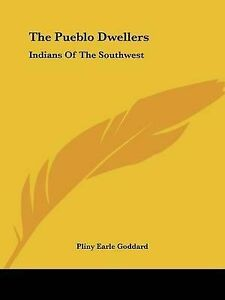 NEW The Pueblo Dwellers: Indians Of The Southwest by Pliny Earle Goddard