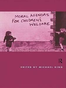Moral Agendas For Children's Welfare by King, Michael