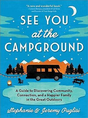 See You at the Campground : A Guide to Discovering Community, Connection, and...