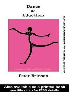 Dance As Education: Towards A National Dance Culture (Falmer Press Library on