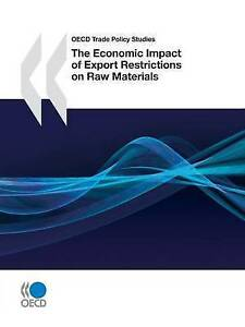 Economic Impact Of Export Restrictions On Raw Materials (Oecd Trade Policy Studi
