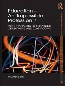 Education – An 'Impossible Profession'?: Psychoanalytic Explorations of Learning