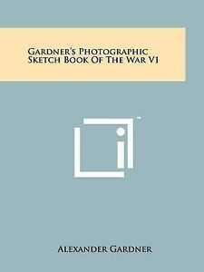 NEW Gardner's Photographic Sketch Book Of The War V1 by Alexander Gardner