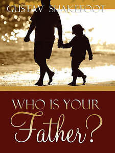 Who Is Your Father? by Shakefoot, Gustav -Paperback