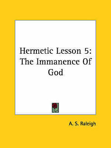 NEW Hermetic Lesson 5: The Immanence Of God by A. S. Raleigh