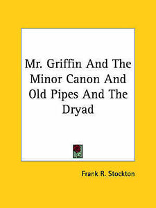 Mr. Griffin And The Minor Canon And Old Pipes And The Dryad by Frank R. Stockton