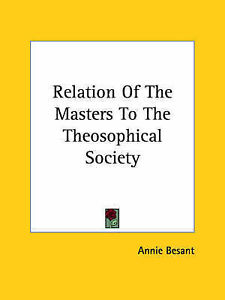 NEW Relation Of The Masters To The Theosophical Society by Annie Besant