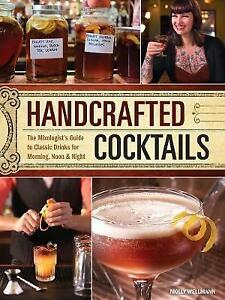 Handcrafted Cocktails: The Mixologist's Guide to Classic Drinks for Morning, Noo