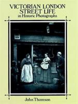 Victorian London Street Life in Historic Photographs by John Thomson