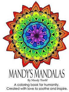 Mandy's Mandalas A Coloring Book for Humanity. Created with Love to Soothe and I